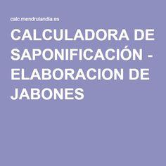 CALCULADORA DE SAPONIFICACIÓN - ELABORACION DE JABONES