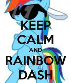 KEEP CALM AND RAINBOW DASH...Passing this on to my Brony...