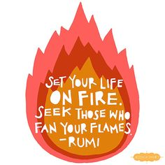 set your life on fire // Rumi #quote, art by Jessica Swift