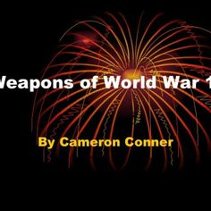 By Cameron Conner Weapons of World War 1   Causes of the World War 1 One of the causes of the war was the assassination of Archduke Ferdinand. He was kill. http://slidehot.com/resources/the-weapons-of-world-war-1.59853/
