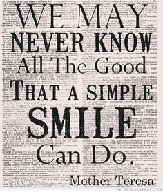 Quotes by Mother Teresa: We may never know all the good that a simple smile can do