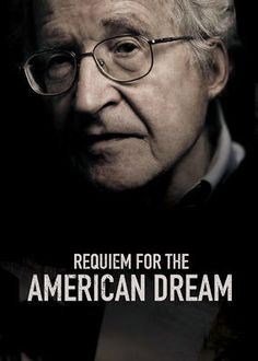 Requiem For The American Dream Stream Free. REQUIEM FOR THE AMERICAN DREAM is the definitive discourse with Noam Chomsky, on the defining characteristic of our time - the deliberate concentration of wealth and power in the hands of a. Indie Movies, Hd Movies, Movies To Watch, Movies Online, Movie Tv, Cinema Movies, 2017 Movies, Netflix Movies, Noam Chomsky