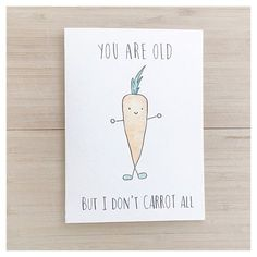YOU ARE OLD BUT I DONT CARROT ALL Birthday Greeting Card Cards: - kenzieCARDS are a handmade brand of greeting cards, created using a combination of watercolour & ink. The front of each card features a sweet and simple image paired with clever puns and playful wording. Their quirky yet charming disposition make kenzieCARDS great gifts for all ages and celebrations! Packaging: - Each card is individually wrapped in its own plastic sleeve to protect from water damage Size: Card: 5 x 6 7/8 ...