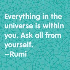 """""""Everything in the universe is within you. Ask all from yourself."""" #Rumi"""