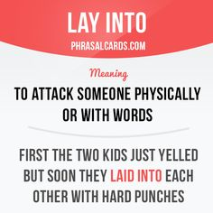 """Lay into"" means ""to attack someone physically or with words"". Example: First the two kids just yelled but soon they laid into each other with hard punches. Get our apps for learning English: learzing.com"