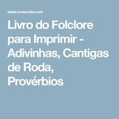 Livro do Folclore para Imprimir - Adivinhas, Cantigas de Roda, Provérbios