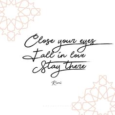 close your eyes fall in love stay there #rumiquotes #rumi