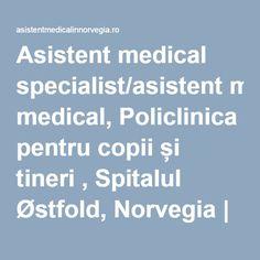 Asistent medical specialist/asistent medical, Policlinica pentru copii și tineri , Spitalul Østfold, Norvegia | Asistent medical in Norvegia