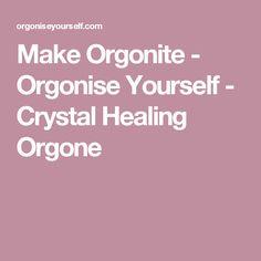 Make Orgonite - Orgonise Yourself - Crystal Healing Orgone
