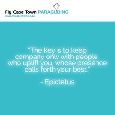 It's the people around us that support or hinder us on our road to personal success and happiness. Surround yourself with people that want to see you at your best, not with those that hold you back or loathe your ambition. Keep Company, Paragliding, Cape Town, Ambition, Hold On, Happiness, Success, Social Media, People