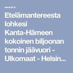 Etelämantereesta lohkesi Kanta-Hämeen kokoinen biljoonan tonnin jäävuori - Ulkomaat - Helsingin Sanomat