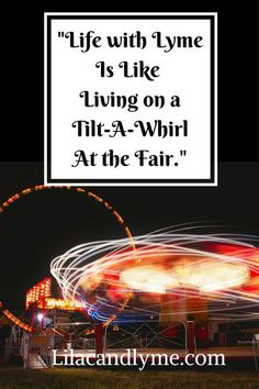 Life with lyme is like living on a tilt-a-whirl at the fair