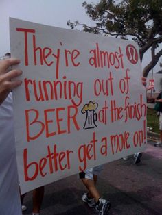 25 Funniest Running Signs At A Race: #15. They're almost running out of beer at the finish. Better get a move on!