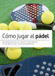 Bernardo Almonacid, Emilio D. Lozano, José A. Morcillo, Juan A. Párraga - Como jugar al padel portada