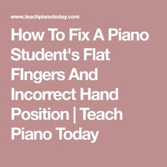 How To Fix A Piano Student's Flat FIngers And Incorrect Hand Position | Teach Piano Today