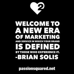 """Welcome to a new era of marketing and service in which your brand is defined by those who experience it."" via @passionsquared"