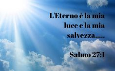 "Buongiorno! Oggi con il Salmo 27:1a ENGLISH Good morning! Today with Psalm 27:1a  ""The Lord is my light and my salvation.."" #verseoftheday#37#Psalm271#psalms#dailybibleverse#verses#Godsword#Heisthelight#that#guidesus#savior#sky#light#heaven#mood#bible#bibleverse#dailyverses#oldtestament#keepinmind#remember#inspiration#inspirational#goodmorning#goodday#versegram#instadaily#instadailyverse#instagood#instafedesperanzaamore by @centrofedesperanzaamore via http://ift.tt/1RAKbXL"