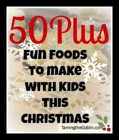 Taming the Goblin: 50+ Fun Foods to make with Kids at Christmas