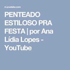 PENTEADO ESTILOSO PRA FESTA | por Ana Lídia Lopes - YouTube