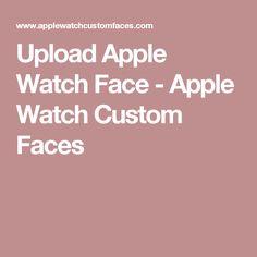 Upload Apple Watch Face - Apple Watch Custom Faces