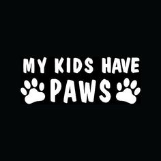 My Kids Have Paws Window Sticker Family Love Animal Dog | eBay