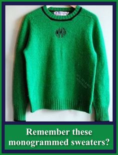 Early style: Preppy monogrammed sweaters in kelly green and blue trim. I had one EXACTLY like this, Wore it over a light blue or light pink button down oxford shirt and my add-a-bead necklace. Sweet Memories, Childhood Memories, School Memories, Preppy Monogram, Vintage Monogram, Preppy Style, My Style, Hair Style, Preppy Handbook