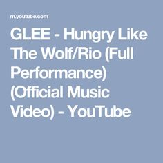 GLEE - Hungry Like The Wolf/Rio (Full Performance) (Official Music Video) - YouTube