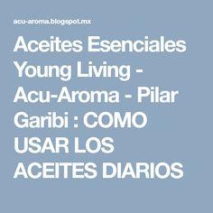 Aceites Esenciales Young Living - Acu-Aroma - Pilar Garibi : COMO USAR LOS ACEITES DIARIOS