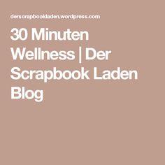 30 Minuten Wellness | Der Scrapbook Laden Blog