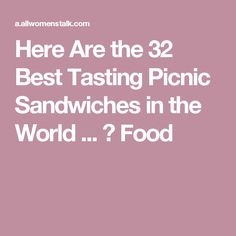 Here Are the 32 Best Tasting Picnic Sandwiches in the World ... → Food