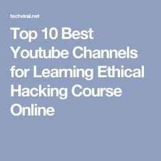 Top 10 Best Youtube Channels for Learning Ethical Hacking Course Online