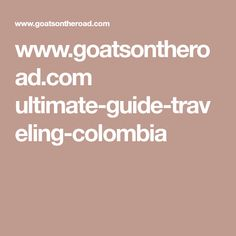 www.goatsontheroad.com ultimate-guide-traveling-colombia