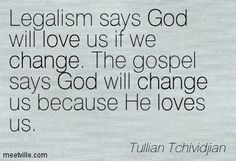 Legalism says God will love us if we change. The gospel says God will change us because He loves us. Christian Life, Christian Quotes, Bible Quotes, Bible Verses, Biblical Quotes, Faith Quotes, Scriptures, Favorite Quotes, Best Quotes
