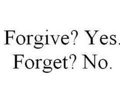 forgive ? yes  forget ? no