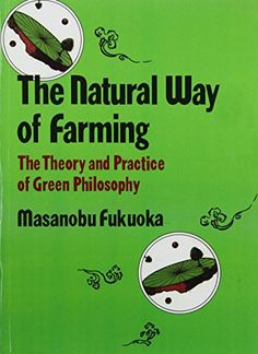 natural way of farming the theory and practice of green philosophy by masanobu fukoka http