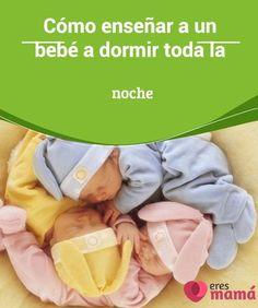 Cómo #enseñar a un #bebé a dormir toda la noche Anhelamos que el niño #duerma ocho horas para poder #descansar nosotros también, pero debes tener paciencia, sobre todo los primeros tres meses.