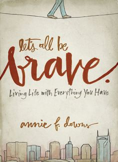 Let's All Be Brave: Living Life with Everything You Have - Kindle edition by Annie F. Downs. Religion & Spirituality Kindle eBooks @ Amazon.com.