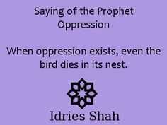 #sufis #sufism #mohammed Saying of the Prophet Oppression When oppression exists, even the bird dies in its nest.
