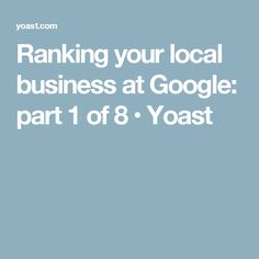 Ranking your local business at Google: part 1 of 8 • Yoast