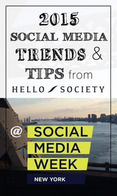 2015 Social Media Trends & Tips from SMWNYC   HelloSociety Blog