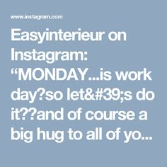 "Easyinterieur on Instagram: ""MONDAY...is work day🌸so let's do it💪🏻and of course a big hug to all of you and the new ones😘😘😘 . Montag, ist und bleibt für viele ein…"" • Instagram"