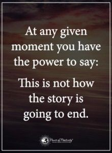 What paragraph will you write today to the story you will tell tomorrow? You choose. You create and recreate each moment of the day. SPH