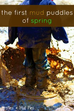 Just in case you need more inspiration about getting the kids outside to ENJOY SPRING! Playing in the mud - good, messy fun!