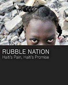Rubble Nation: Haiti's Pain, Haiti's Promise - Insightful Christian Journalism