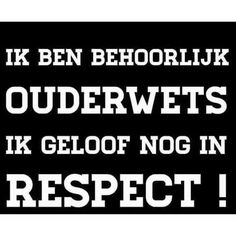 Respect My Life Quotes, Wisdom Quotes, Words Quotes, Best Quotes, Funny Quotes, Sayings, Nice Quotes, Dutch Words, Respect Quotes
