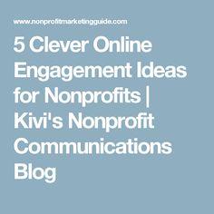 5 Clever Online Engagement Ideas for Nonprofits | Kivi's Nonprofit Communications Blog