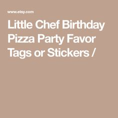 Little Chef Birthday Pizza Party Favor Tags or Stickers /