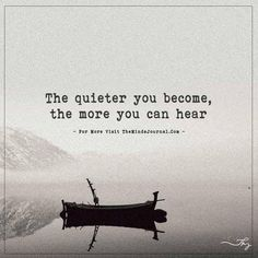 The quieter you become, the more you can hear - http://themindsjournal.com/the-quieter-you-become-the-more-you-can-hear/