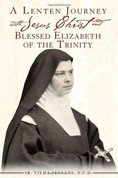 A Lenten Journey with Jesus Christ and Blessed Elizabeth of the Trinity by Sr. Vilma Seelaus. $14.95. Publication: January 15, 2012. Publisher: Christus Publishing (January 15, 2012)