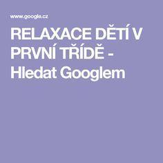 RELAXACE DĚTÍ V PRVNÍ TŘÍDĚ - Hledat Googlem